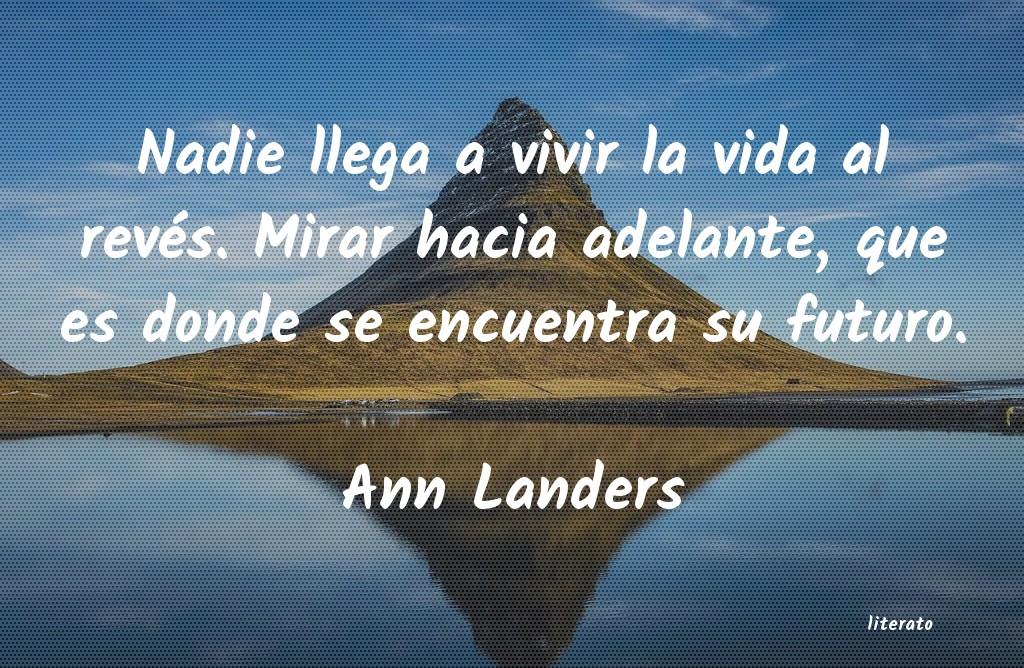 Ann Landers Nadie Llega A Vivir La Vida Al