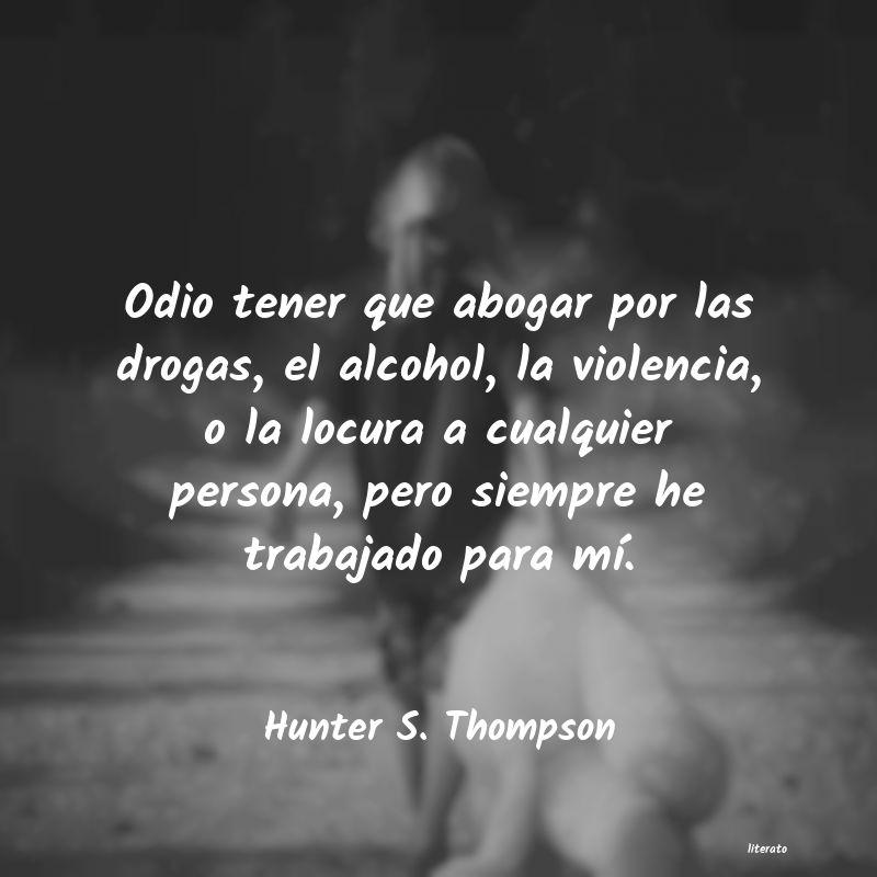 Hunter S Thompson Odio Tener Que Abogar Por Las