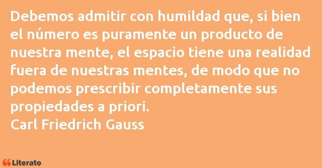 Carl Friedrich Gauss Debemos Admitir Con Humildad Q