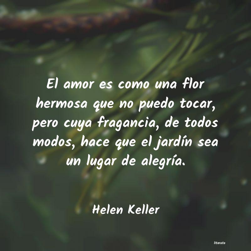 Helen Keller El Amor Es Como Una Flor Hermo