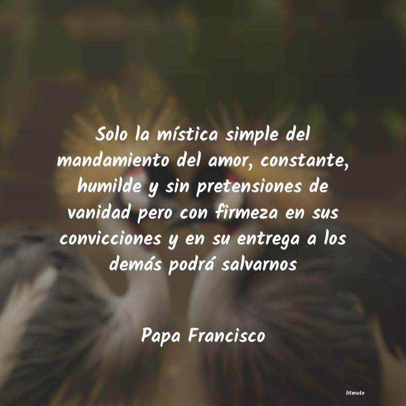 Papa Francisco Solo La Mística Simple Del Ma
