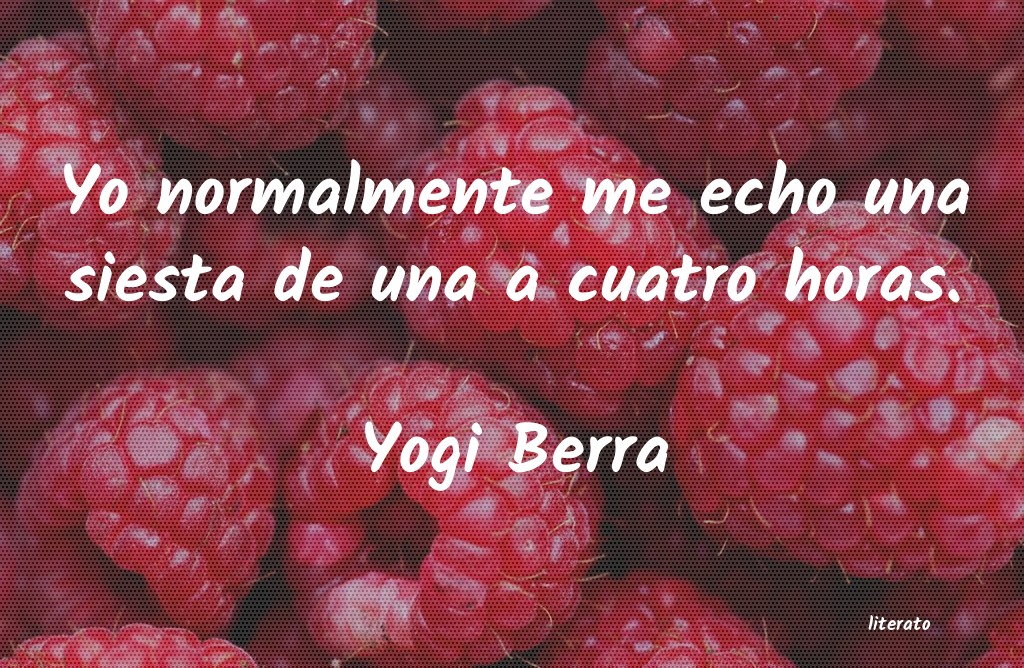 Yogi Berra Yo Normalmente Me Echo Una Sie