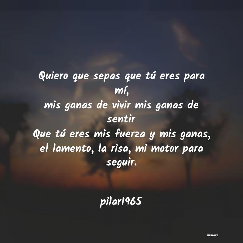 Pilar1965 Quiero Que Sepas Que Tú Eres