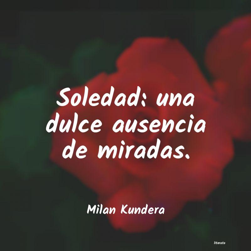 Milan Kundera Soledad Una Dulce Ausencia De