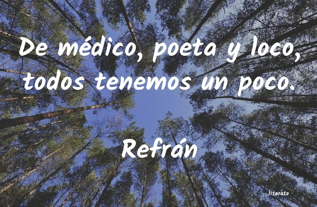 Refrán De Médico Poeta Y Loco Todo