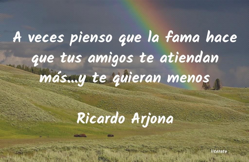 Ricardo Arjona A Veces Pienso Que La Fama Hac