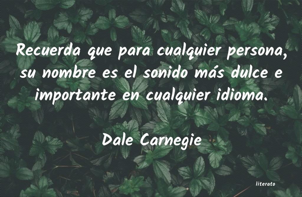 Dale Carnegie Recuerda Que Para Cualquier Pe