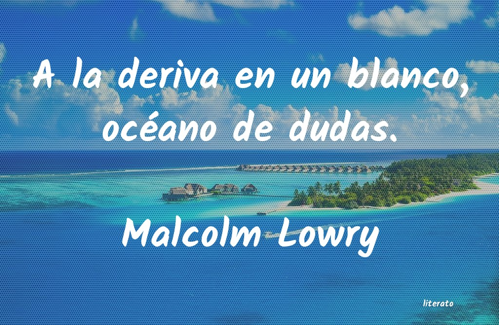 Frases de Malcolm Lowry