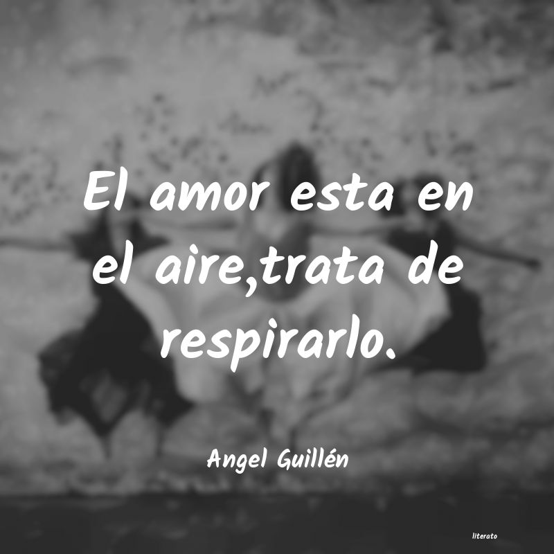 Frases de Angel Guillén