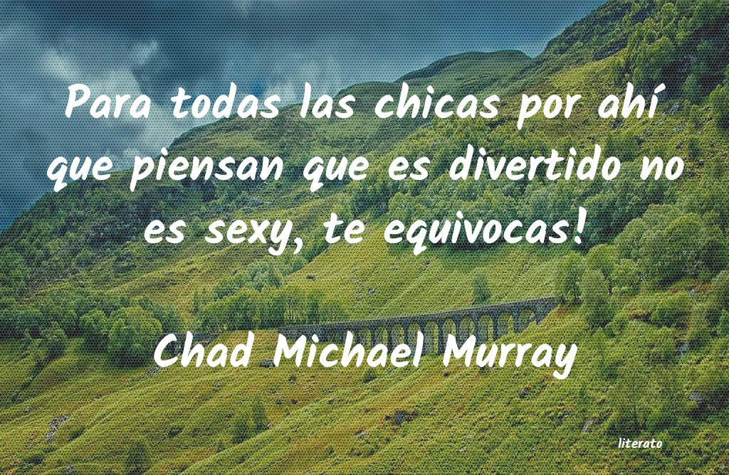Frases de Chad Michael Murray