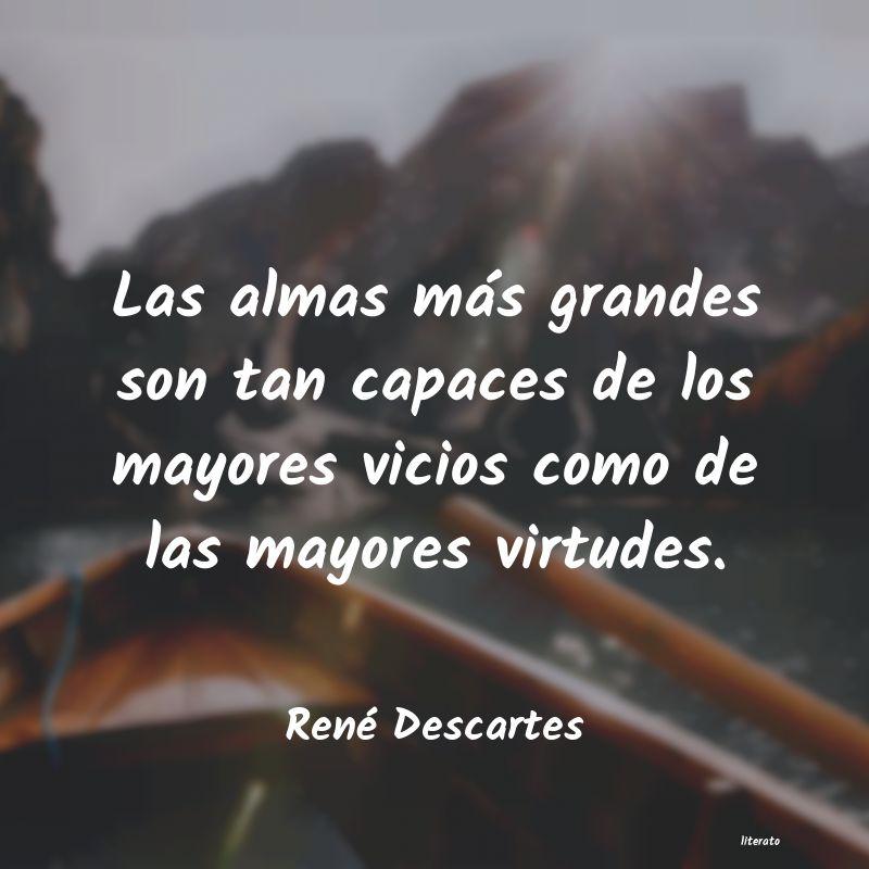 René Descartes Las Almas Más Grandes Son Tan