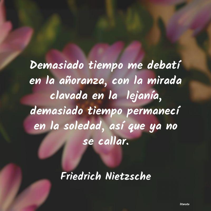 Friedrich Nietzsche Demasiado Tiempo Me Debatí En