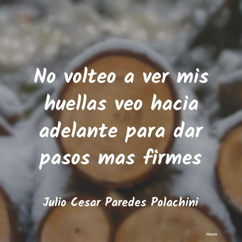 Julio Cesar Paredes Polachini No Volteo A Ver Mis Huellas Ve