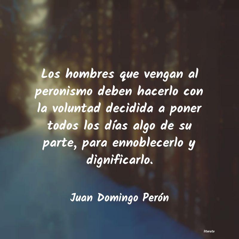 Juan Domingo Perón Los Hombres Que Vengan Al Pero