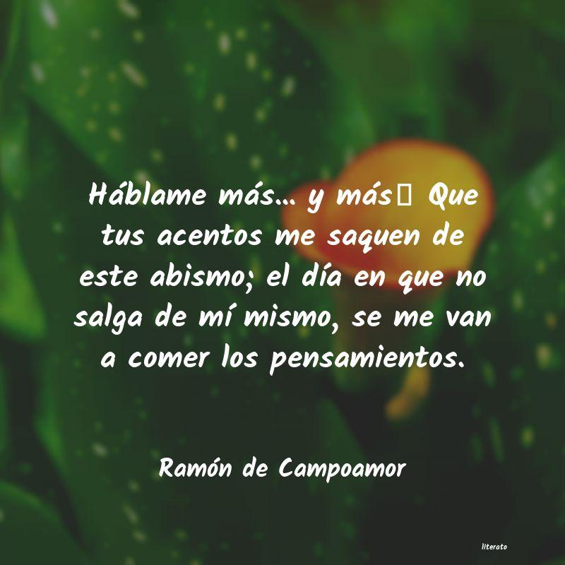 Ramón De Campoamor Háblame Más Y Más Que