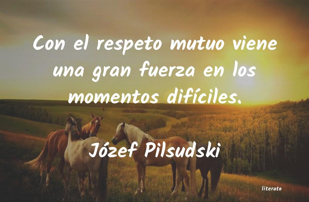 Józef Pilsudski Con El Respeto Mutuo Viene Una