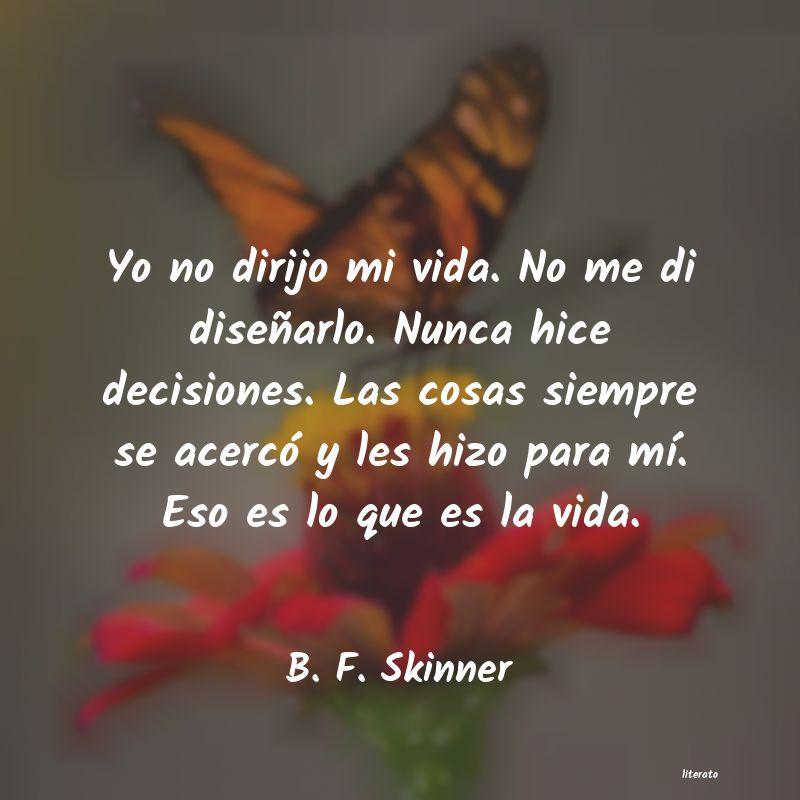 B F Skinner Yo No Dirijo Mi Vida No Me Di