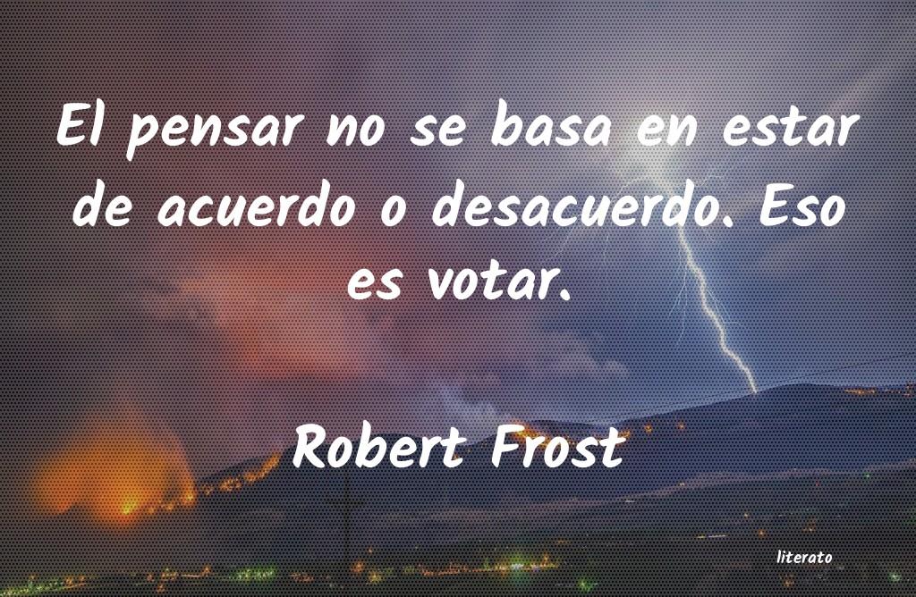 Robert Frost El Pensar No Se Basa En Estar