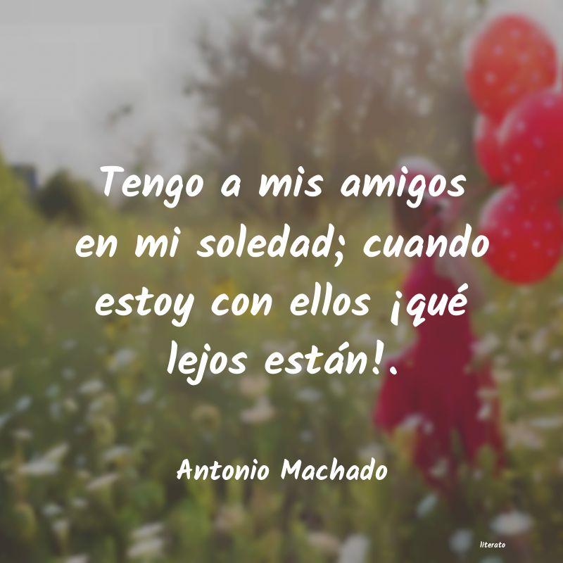 Antonio Machado Tengo A Mis Amigos En Mi Soled