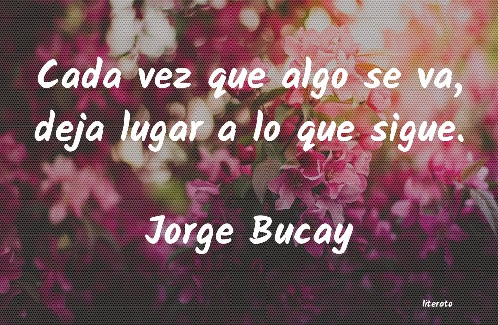 Jorge Bucay Cada Vez Que Algo Se Va Deja