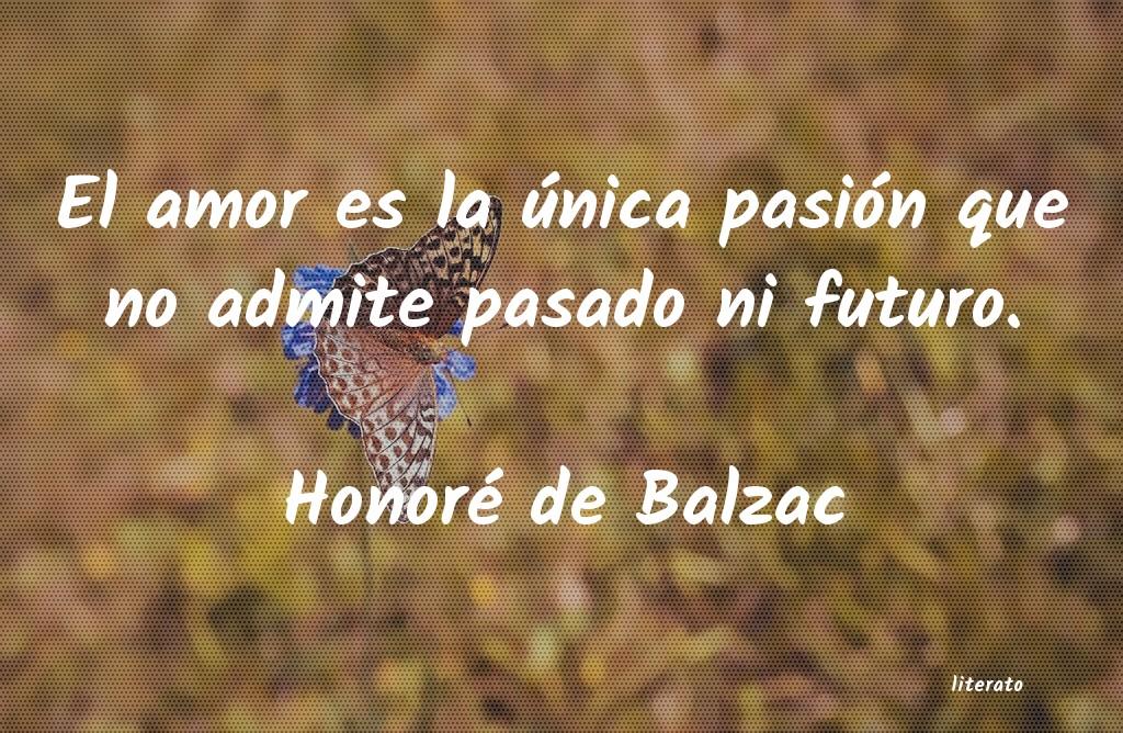 Honoré De Balzac El Amor Es La única Pasión Q
