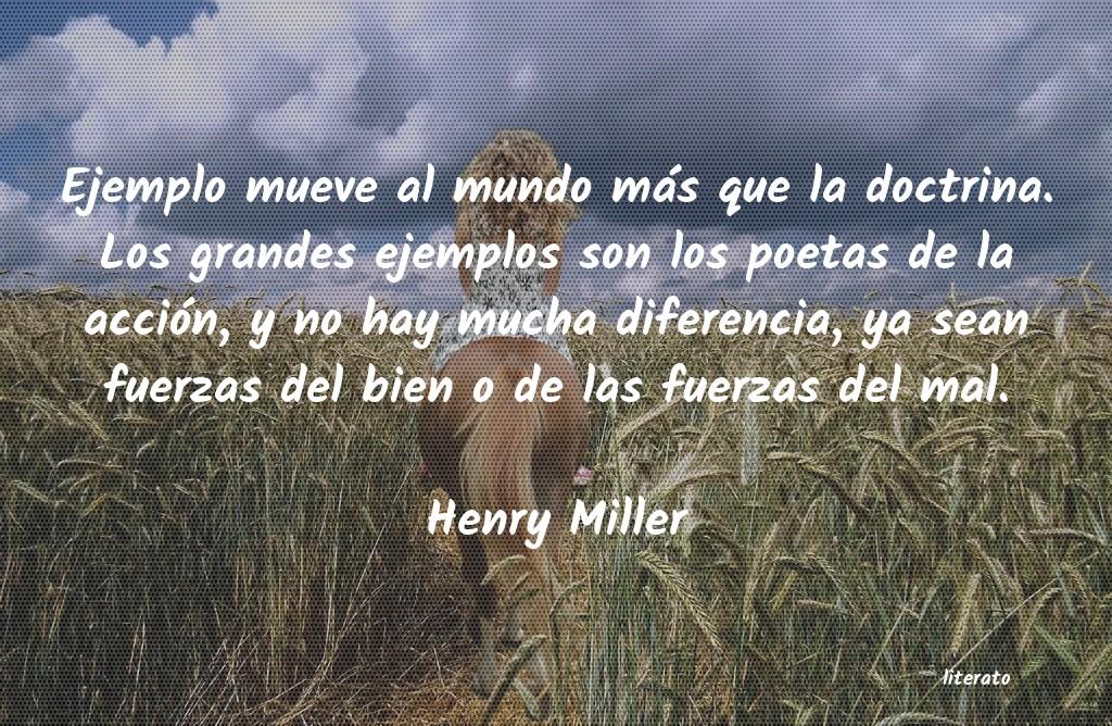 Henry Miller Ejemplo Mueve Al Mundo Más Qu