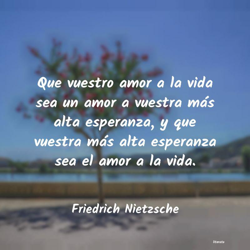Friedrich Nietzsche Que Vuestro Amor A La Vida Sea
