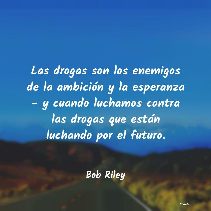 Bob Riley Las Drogas Son Los Enemigos De