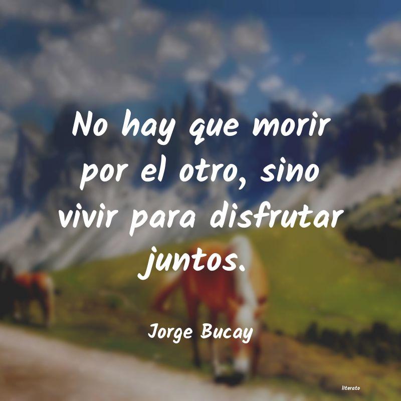 Jorge Bucay No Hay Que Morir Por El Otro