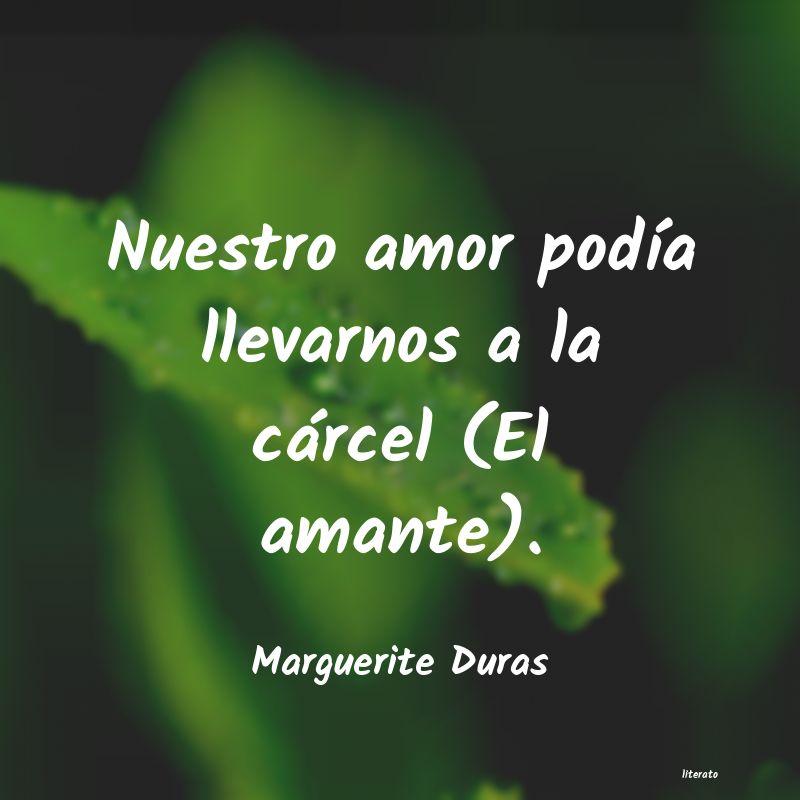 Marguerite Duras Nuestro Amor Podía Llevarnos