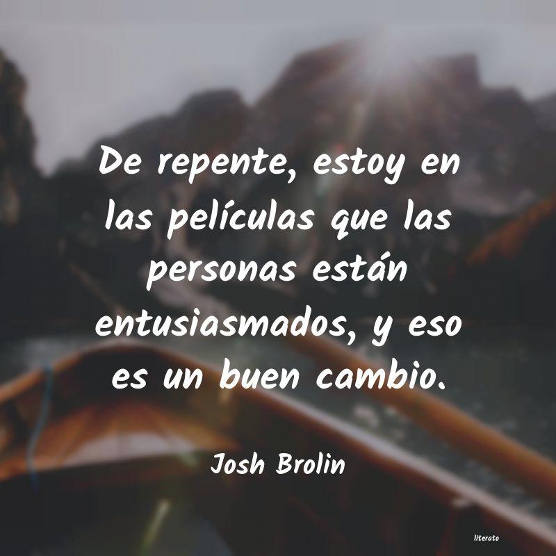 Josh Brolin De Repente Estoy En Las Pelí