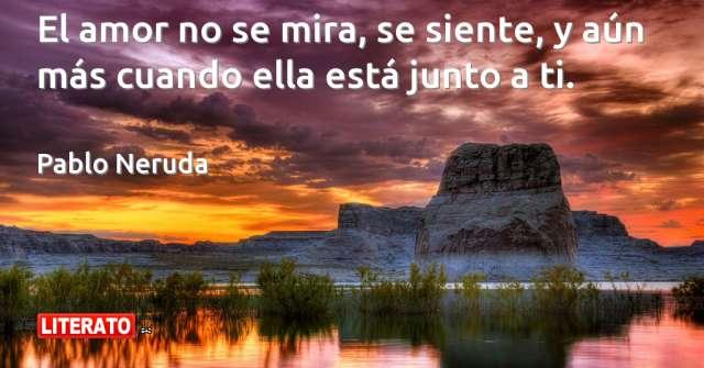 Pablo Neruda El Amor No Se Mira Se Siente Y Aun M