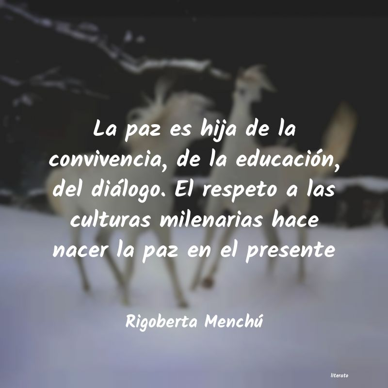 Rigoberta Menchú La Paz Es Hija De La Convivenc