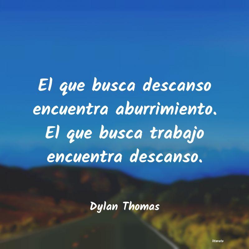 Dylan Thomas El Que Busca Descanso Encuentr