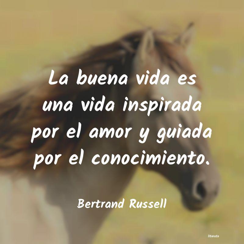 Bertrand Russell La Buena Vida Es Una Vida Insp