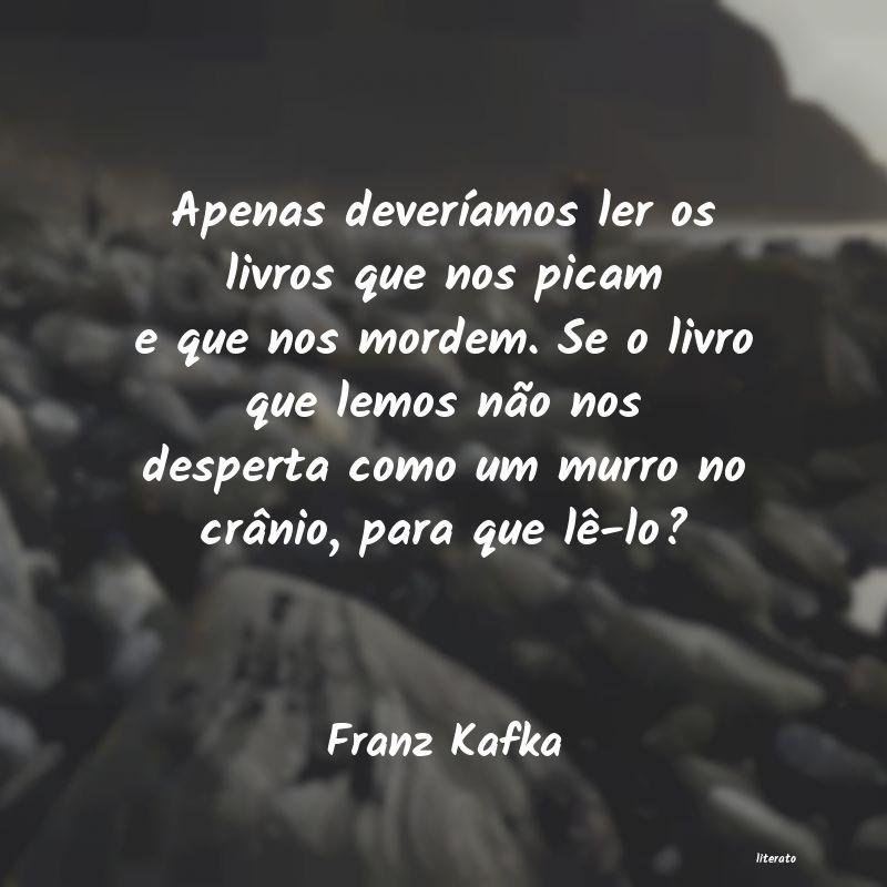 Franz Kafka Apenas Deveríamos Ler Os Livr