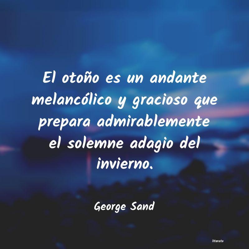 George Sand El Otoño Es Un Andante Melanc