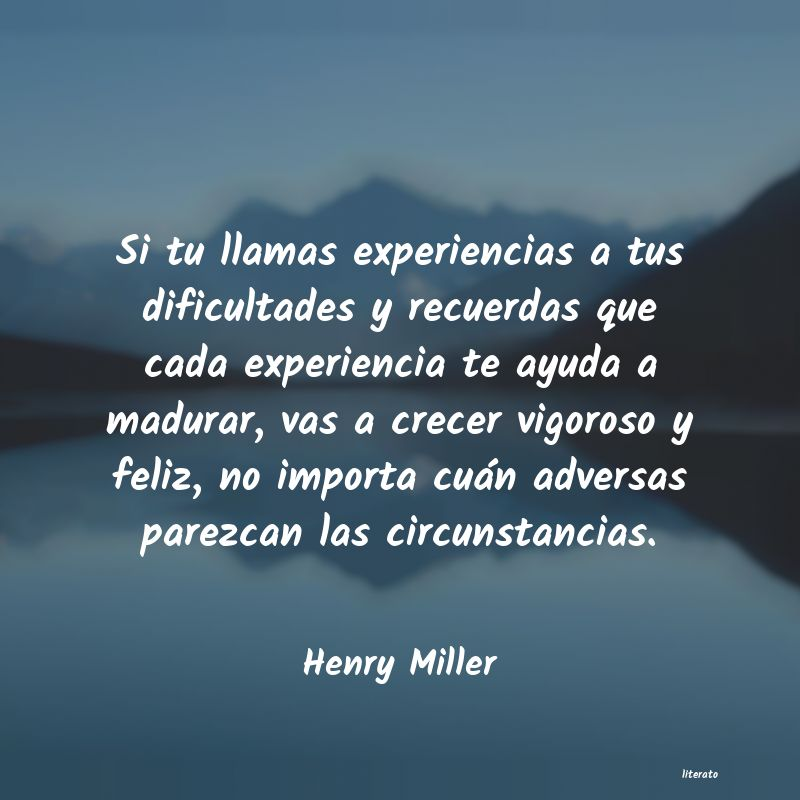 Henry Miller Si Tu Llamas Experiencias A Tu