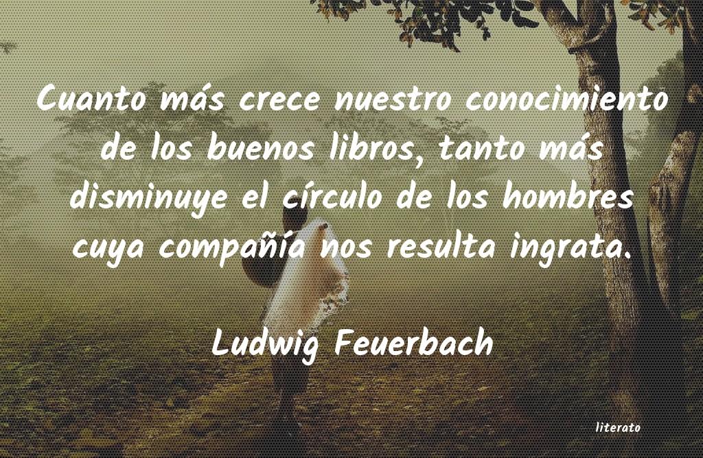 Ludwig Feuerbach Cuanto Más Crece Nuestro Cono