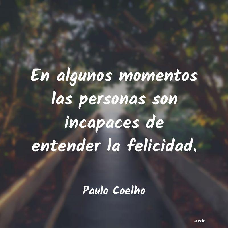 Paulo Coelho En Algunos Momentos Las Person