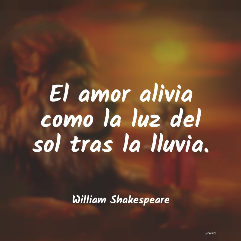 William Shakespeare El Amor Alivia Como La Luz Del