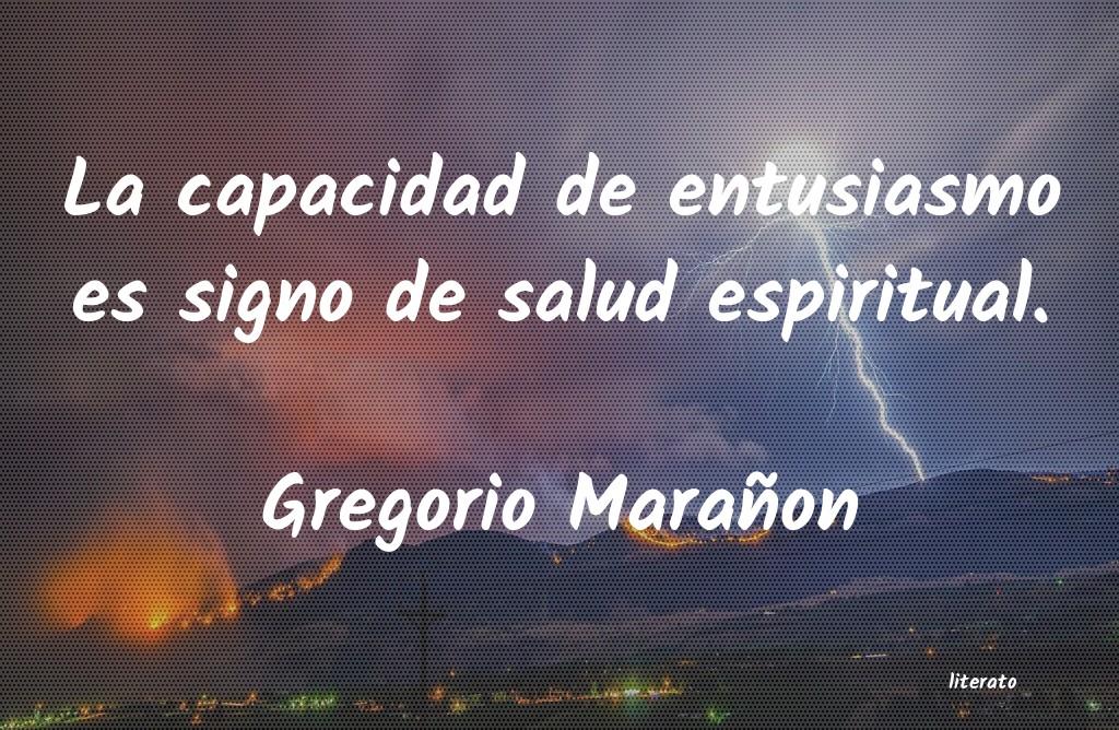 Gregorio Marañon La Capacidad De Entusiasmo Es