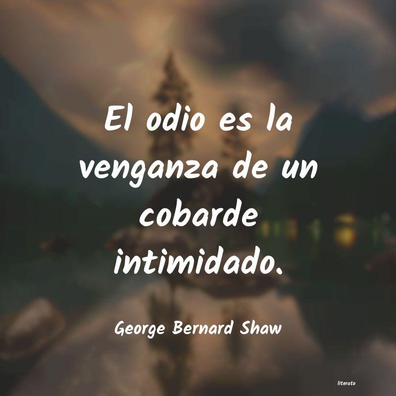 George Bernard Shaw El Odio Es La Venganza De Un C