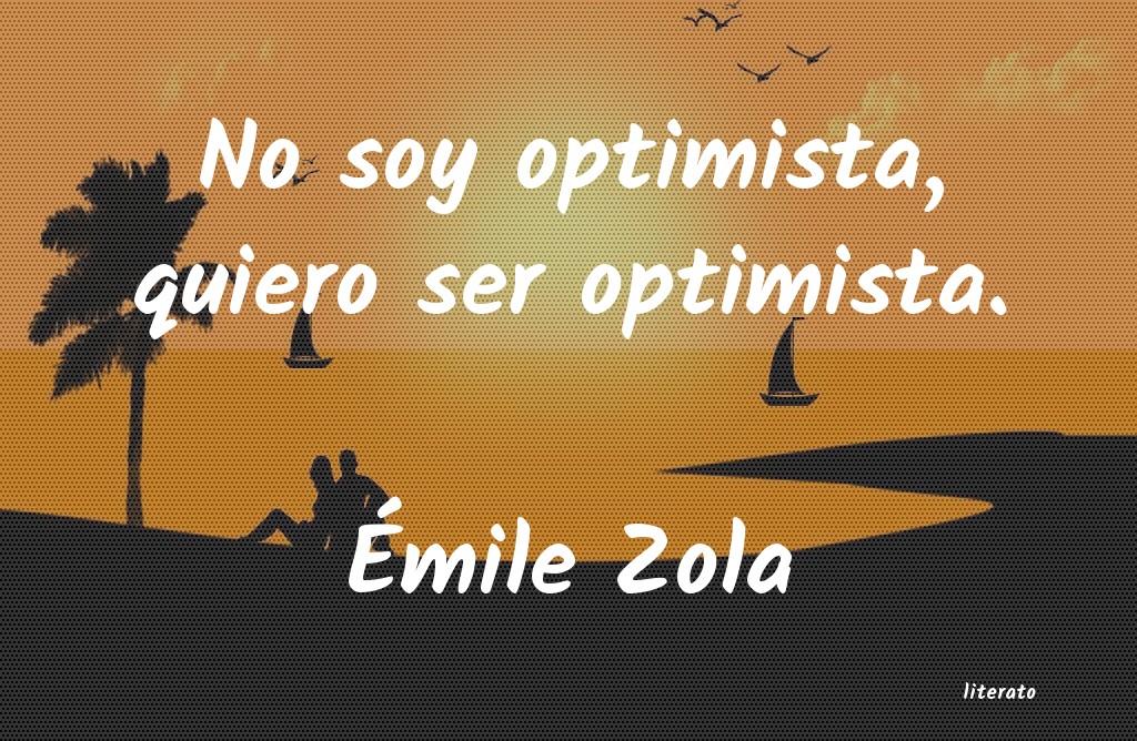 émile Zola No Soy Optimista Quiero Ser O