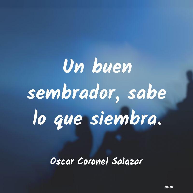 Oscar Coronel Salazar Un Buen Sembrador Sabe Lo Que