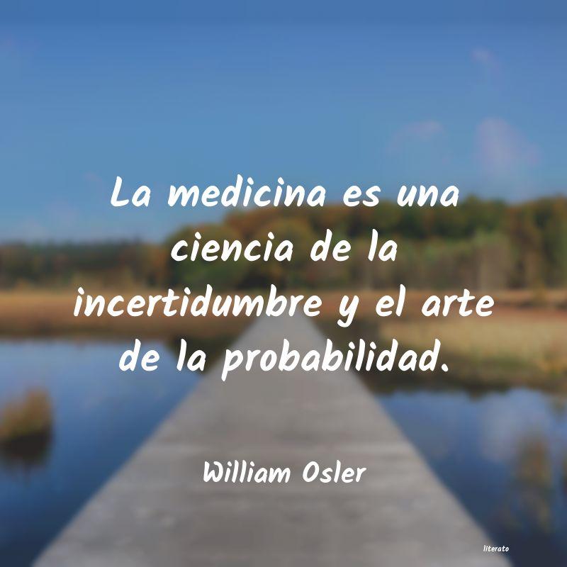 William Osler La Medicina Es Una Ciencia De