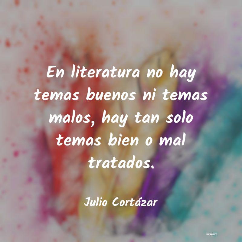 Julio Cortázar En Literatura No Hay Temas Bue