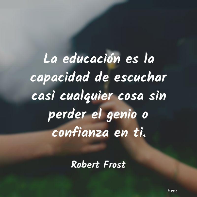 Robert Frost La Educación Es La Capacidad