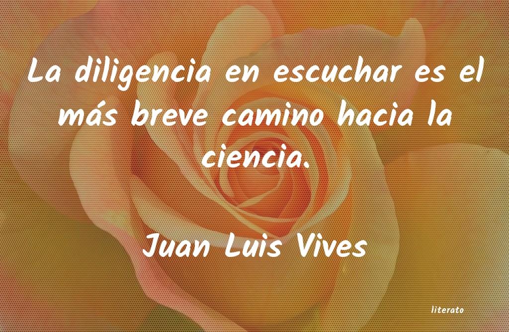 Juan Luis Vives La Diligencia En Escuchar Es E