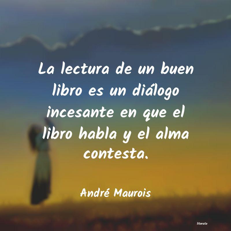 André Maurois La Lectura De Un Buen Libro Es